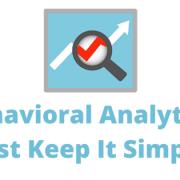 Behavioral Analytics- Just Keep It Simple