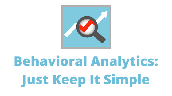 Behavioral Analytics- Just Keep It Simple